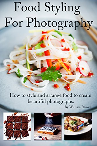 Food Styling For Photography: A guide to arranging and styling food for the camera (Food Photography guide Book 1)