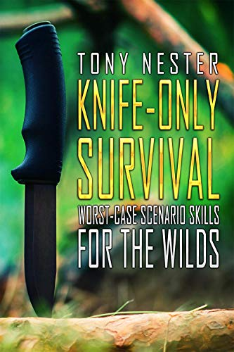 Knife-Only Survival: Worst-Case Scenario Skills For the Wilds (Practical Survival Series Book 14) (English Edition)