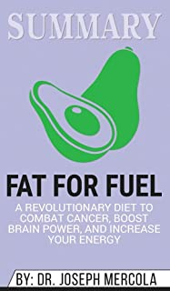 Summary of Fat for Fuel: A Revolutionary Diet to Combat Cancer, Boost Brain Power, and Increase Your Energy by Joseph Mercola