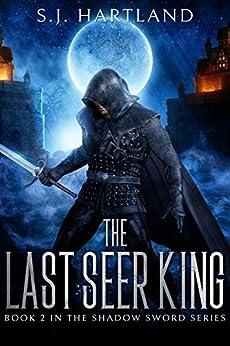 The Last Seer King (The Shadow Sword series Book 2) by [S.J. Hartland]