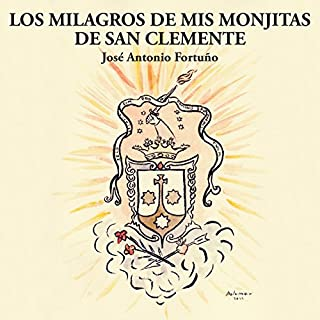 Los Milagros de Mis Monjitas de San Clemente [Spanish Edition]                   By:                                                                                                                                 José Antonio Fortuño                               Narrated by:                                                                                                                                 Alfonso Sales                      Length: 3 hrs and 14 mins     66 ratings     Overall 5.0