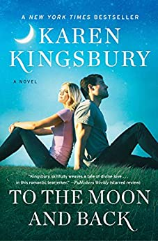 To the Moon and Back: A Novel (Baxter Family) by [Karen Kingsbury]