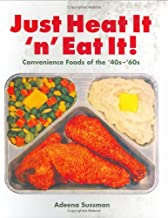 Just Heat It 'n' Eat It!: Convenience Foods of the '40s-'60s