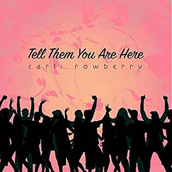 Tell Them You Are Here