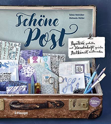 Schöne Post: Papeterie gestalten, mit Handschrift spielen, Postkunst austauschen