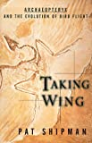 Taking Wing : Archaeopteryx and the Evolution of Bird Flight