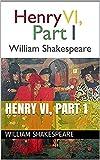 Henry VI, Part 1 (English Edition)...