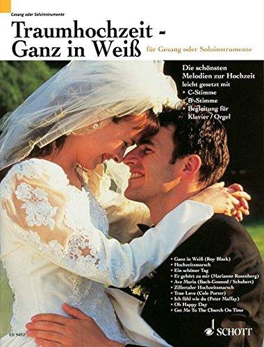 Traumhochzeit - Ganz in Weiß: Die schönsten Melodien zur Hochzeit leicht spielbar bearbeitet. Gesang oder Soloinstrumente (C oder B) und Klavier (Orgel).