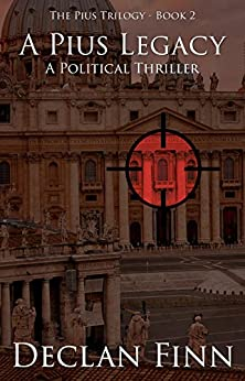 A Pius Legacy: A Political Thriller (The Pius Trilogy Book 2) by [Declan Finn, Morgon Newquist]