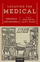Locating the Medical: Explorations in South Asian History
