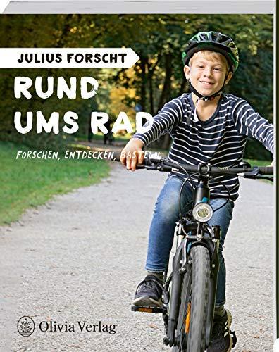 Julius forscht - Rund ums Rad: Forschen, Entdecken, Basteln (Julius forscht / Forschen, Entdecken, Basteln)