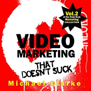 Video Marketing That Doesn't Suck     The Punk Rock Marketing Collection, Volume 2              By:                                                                                                                                 Michael Clarke                               Narrated by:                                                                                                                                 Greg Zarcone                      Length: 1 hr and 2 mins     60 ratings     Overall 4.5