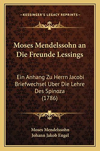 Moses Mendelssohn an Die Freunde Lessings: Ein Anhang Zu Herrn Jacobi Briefwechsel Uber Die Lehre Des Spinoza (1786)