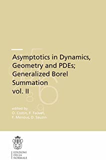 Asymptotics in Dynamics, Geometry and PDEs; Generalized Borel Summation: Proceedings of the conference held in CRM Pisa, 12-16 October 2009, Vol. II (Publications ... of the Scuola Normale Superiore Book 12)