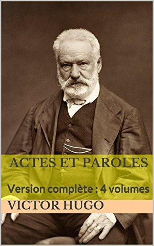 Actes et Paroles: Version complète : 4 volumes