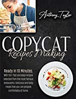 Copycat Recipes Making: Ready In 10 Minutes. With 150 + Fast And Easy Recipes Selected From The Most Famous Restaurants. Delicious And Tasty Meals That You Can Prepare Comfortably At Home.