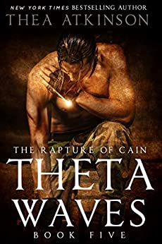 Theta Waves Book Five: The Rapture of Cain by [Thea Atkinson]