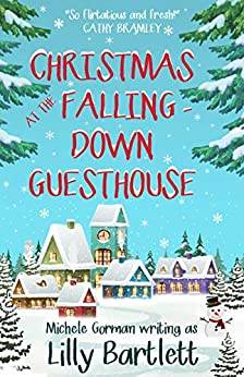 Christmas at the Falling-Down Guesthouse: The hilarious happy ever after romcom full of love and family feuds by [Lilly Bartlett, Michele Gorman]