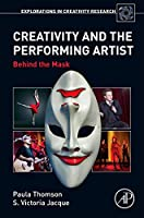 Creativity and the Performing Artist: Behind the Mask (Explorations in Creativity Research)
