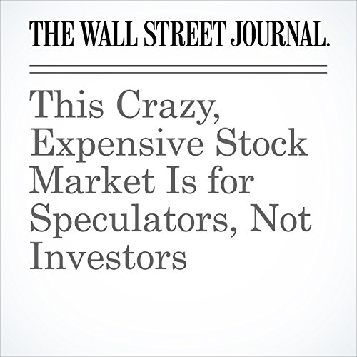 This Crazy, Expensive Stock Market Is for Speculators, Not Investors copertina