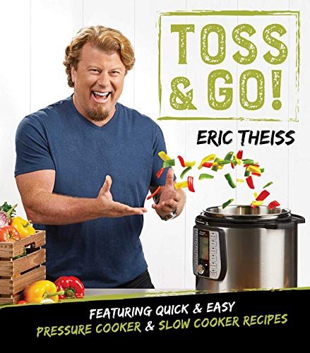 Toss & Go!: Featuring Quick & Easy Pressure Cooker & Slow Cooker Recipes