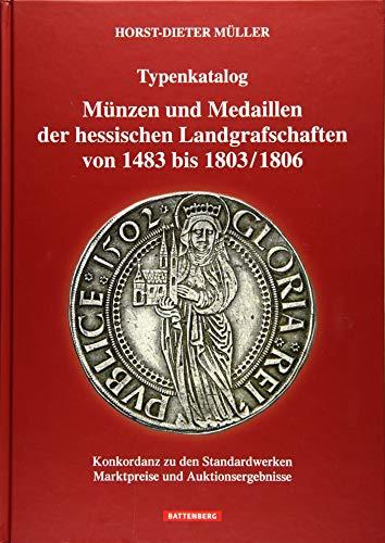Münzen und Medaillen der hessischen Landgrafschaften von 1483 bis 1803/1806: Konkordanz zu den Standardwerken, Marktpreise und Auktionsergebnisse
