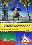 Digitale Foto Montagen für Adobe Photoshop CC und PhotoShop Elements – Bilder lügen nicht, oder doch!?: Gewusst wie - Michael Gradias