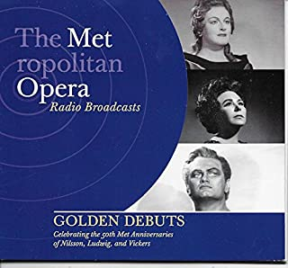 GOLDEN DEBUTS - Celebrating the 50th Met Anniversaries of Nilsson, Ludwig, and Vickers