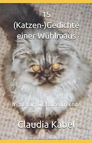 15 (Katzen-)Gedichte einer Wühlmaus: Nicht nur für Katzenfreunde