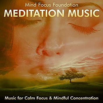 Meditation Music: Music for Calm Focus & Mindful Concentration
