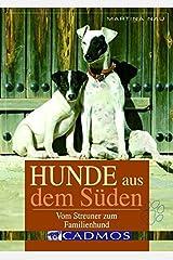 Hunde aus dem Süden: Vom Streuner zum Familienhund (Cadmos Hundebuch) Gebundene Ausgabe