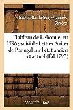 Tableau de Lisbonne, en 1796 suivi de Lettres écrites de Portugal sur l'état ancien et actuel: de ce royaume