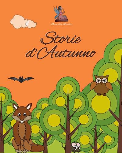 Storie d'Autunno: Raccolta di favole illustrate a colori per bambini che raccontano la stagione autunnale con finalità educative