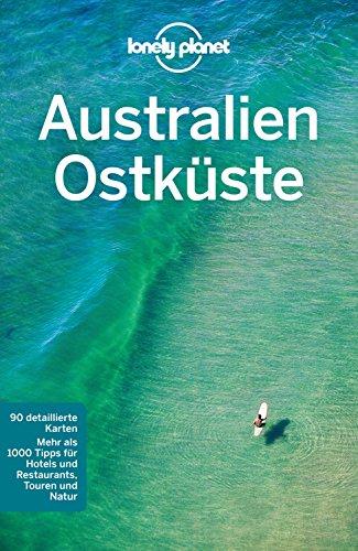 Lonely Planet Reiseführer Australien Ostküste: mit Downloads aller Karten (Lonely Planet Reiseführer E-Book)