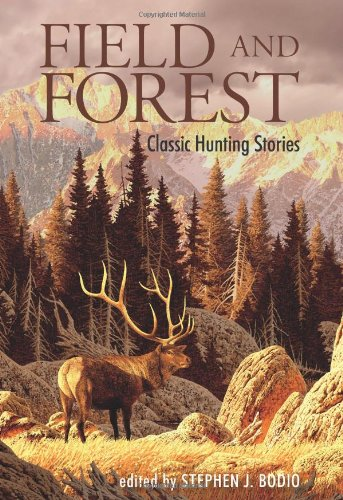 american hunting stories Field and Forest: Classic Hunting Stories