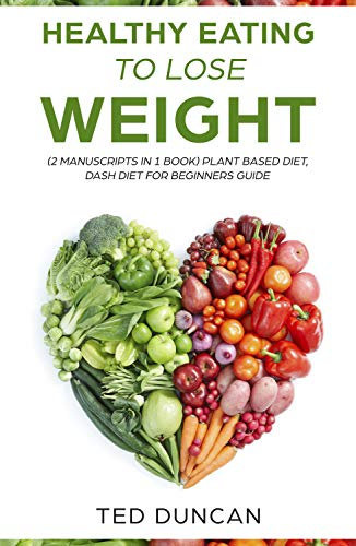 Healthy Eating To Lose Weight 2 Manuscripts In 1 Book Plant