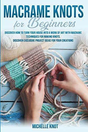 Compare Textbook Prices for Macramè Knots Book For Beginners: Discover How to Turn your House into a Work of Art with Macramè Technicques for Making Knots. Discover Exclusive Project Ideas for your Creations  ISBN 9798645001629 by Knot, Michelle