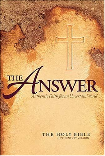 Compare Textbook Prices for The Answer: Authentic Faith for an Uncertain World The Holy Bible, New Century Version  ISBN 9780718003432 by N/A