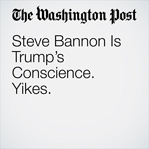 Steve Bannon Is Trump's Conscience. Yikes. audiobook cover art