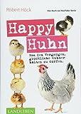 Happy Huhn • Das Buch zur YouTube-Serie: Von dem Vergnügen, glückliche Hühner halten zu dürfen: Von dem Vergngen, glckliche Hhner halten zu drfen (Cadmos LandLeben)
