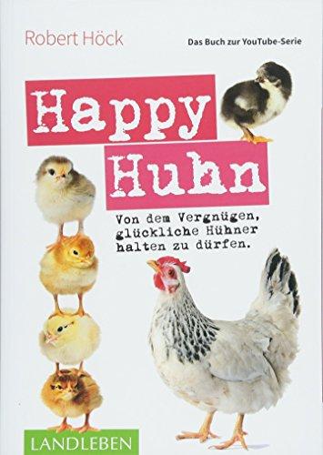 Happy Huhn • Das Buch zur YouTube-Serie: Von dem Vergnügen, glückliche Hühner halten zu dürfen (Cadmos LandLeben)