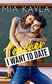 Teacher I Want to Date: An Opposites Attract Romance (The Brisken Billionaire Brothers Book 2) by [Mia Kayla]