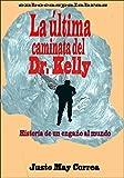 La última caminata del Dr. Kelly: Historia de un engaño al mundo