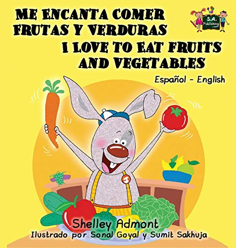 Me Encanta Comer Frutas y Verduras - I Love to Eat Fruits and Vegetables: Spanish English Bilingual Edition (Spanish English Bilingual Collection)