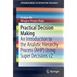 Practical Decision Making: An Introduction to the Analytic Hierarchy Process (AHP) Using Super Decisions V2 (SpringerBriefs in Operations Research) by Enrique Mu Milagros Pereyra-Rojas(2016-08-16)