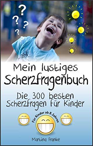 Scherzfragen Kinder ab 8 Jahren: Die 300 besten Scherzfragen! (Kinderwitze 2)