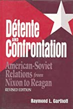 Detente and Confrontation: American-Soviet Relations from Nixon to Reagan, revised edition
