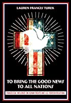 To Bring the Good News to All Nations: Evangelical Influence on Human Rights and U.S. Foreign Relations (The United States in the World)