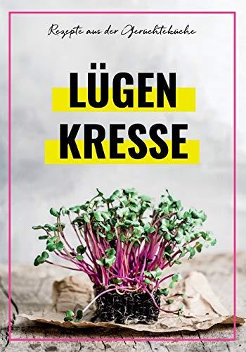 LÜGENKRESSE - Rezepte aus der Gerüchteküche: Ein Kochbuch mit allerlei haltlosen Theorien von leckeren Schwurbelgerichten zum Nachkochen - geeignet ... Reichsbürger und Covidioten.