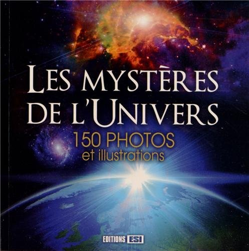 Les mystères de l'univers : 150 photos et illustrations